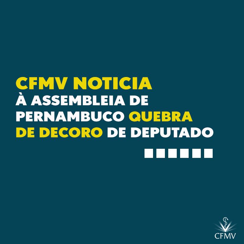 CFMV noticia à Assembleia de Pernambuco quebra de decoro de deputado