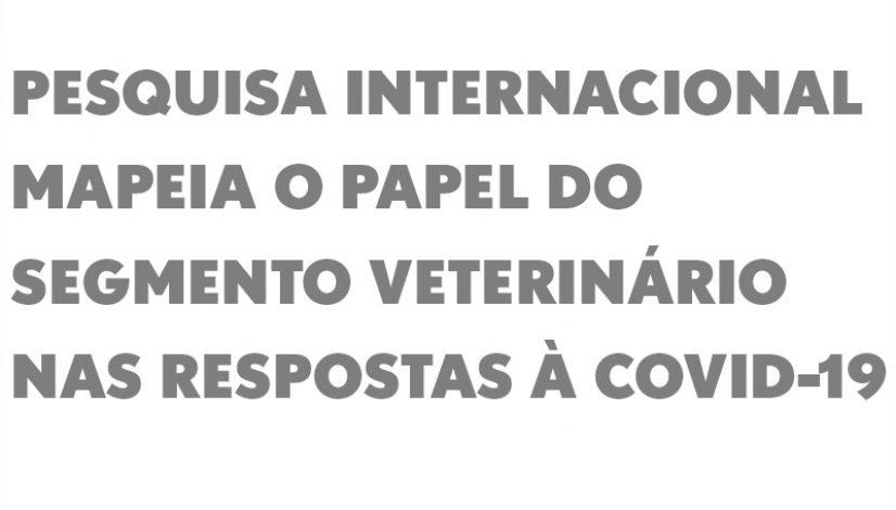 Pesquisa internacional mapeia o papel do segmento veterinário nas respostas à covid-19