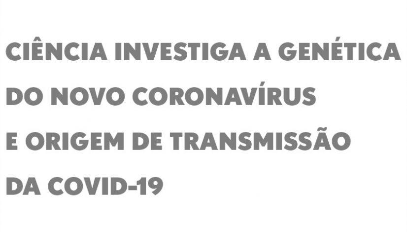 Ciência investiga a genética do novo coronavírus e origem de transmissão da covid-19