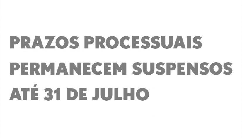 Prazos processuais permanecem suspensos até 31 de julho