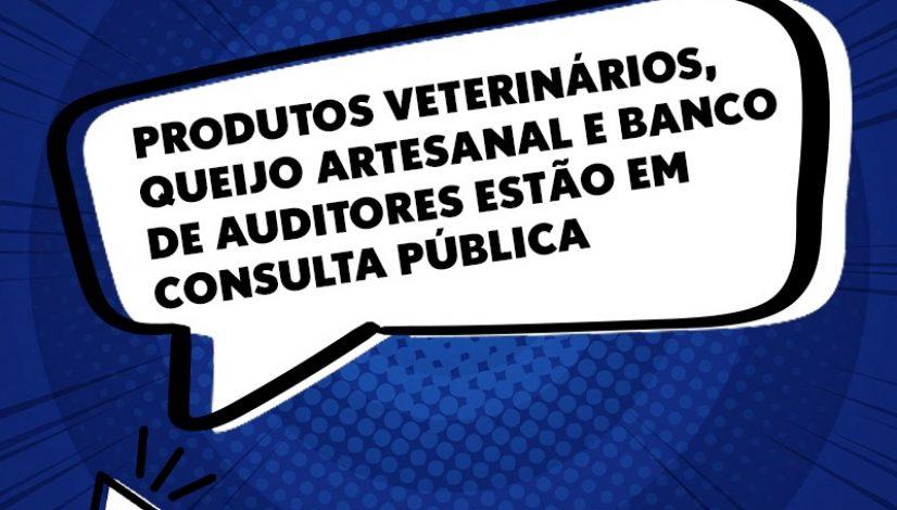 Produtos veterinários, queijo artesanal e banco de auditores estão em consulta pública