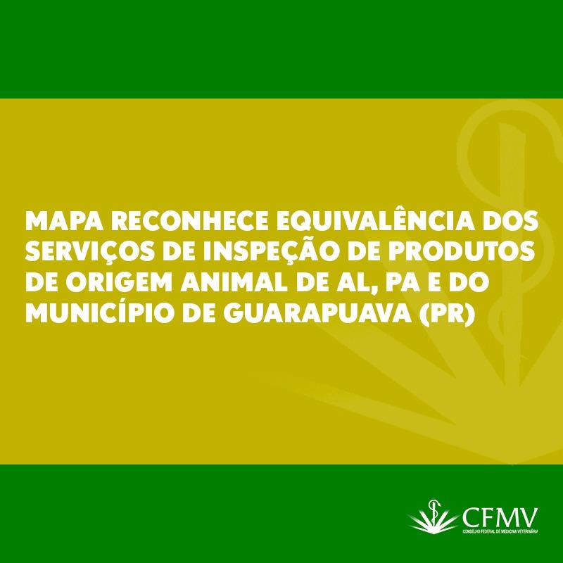 Mapa reconhece equivalência dos serviços de inspeção de produtos de origem animal de AL, PA e do município de Guarapuava (PR)