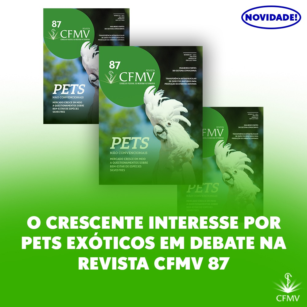 Pets não convencionais, a força das mulheres nos conselhos e muito mais. Confira na Revista CFMV 87
