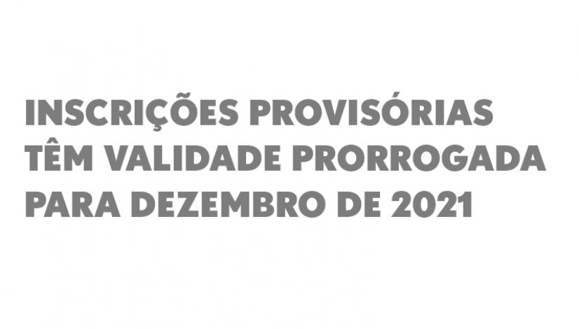 Inscrições provisórias têm validade prorrogada para dezembro de 2021