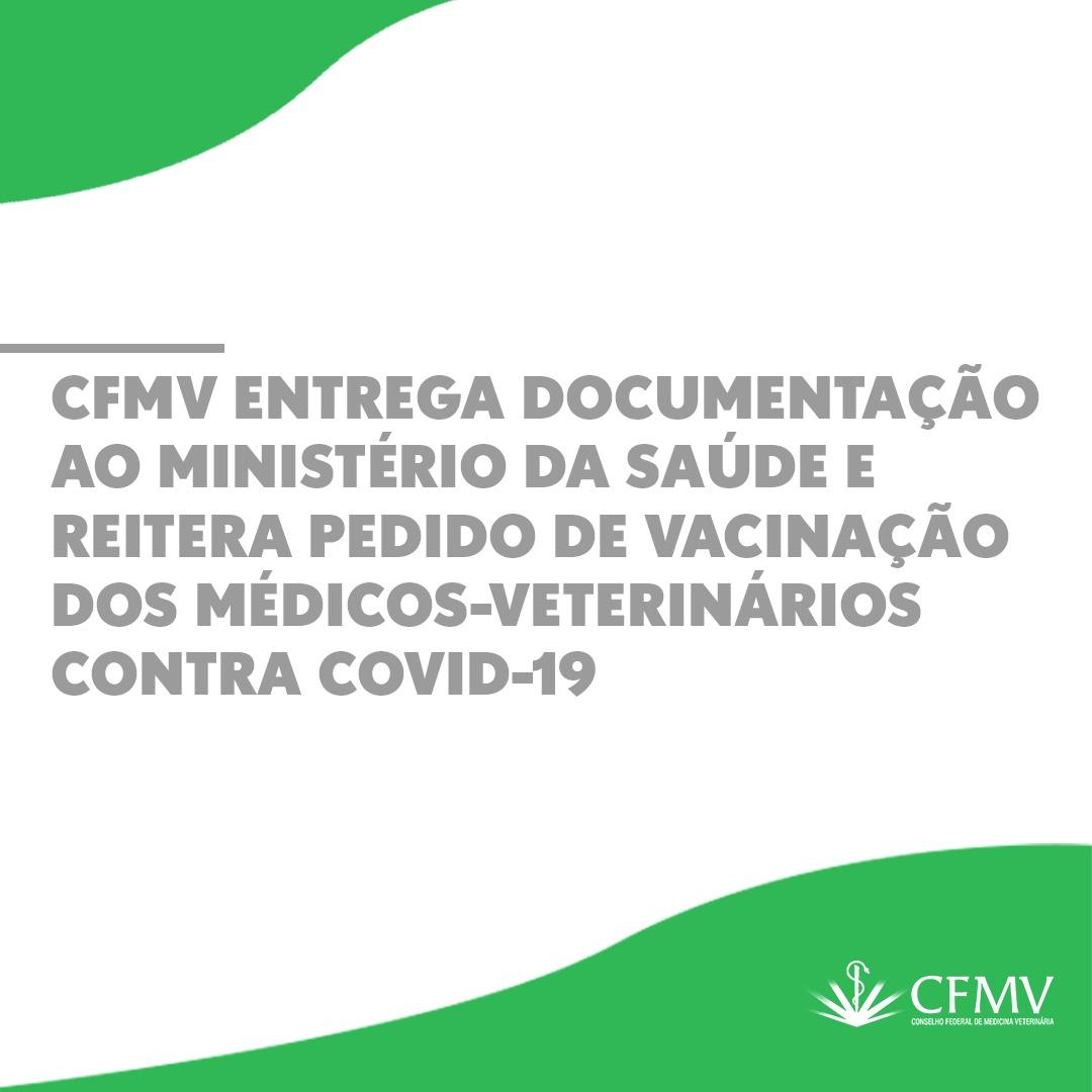 CFMV entrega documentação ao Ministério da Saúde e reitera pedido de vacinação dos médicos-veterinários contra covid-19